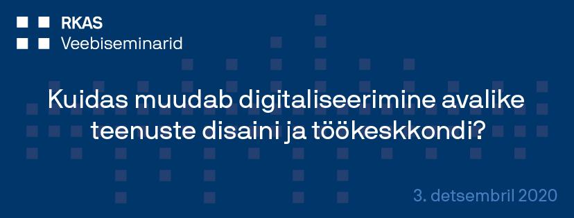 Veebiseminar: kuidas muudab digitaliseerimine avalike teenuste disaini ja töökeskkondi, kui suur osa teenusest kolib kabinettidest e-keskkondadesse